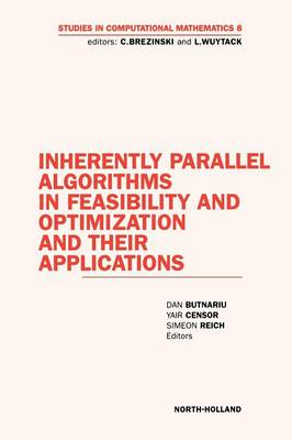 Inherently Parallel Algorithms in Feasibility and Optimization and Their Applications - Studies in Computational Mathematics 8 (Hardback)