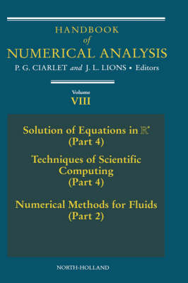 Handbook of Numerical Analysis: Solution of Equations in Rn (Part 4), Techniques of Scientific Computer (Part 4), Numerical Methods for Fluids (Part 2) Vol. VIII - Handbook of Numerical Analysis 8 (Hardback)