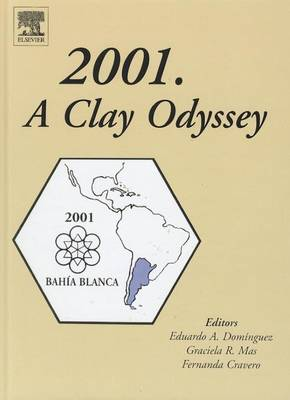 2001: A Clay Odyssey: Proceedings of the 12th International Clay Conference, Bahia Blanca, Argentina, July 22-28, 2001 (Hardback)