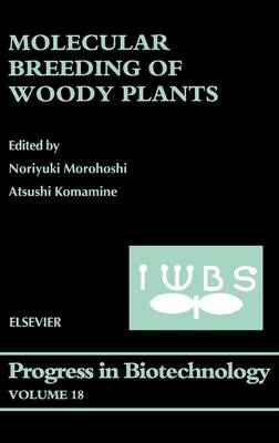 Molecular Breeding of Woody Plants: Proceedings of the International Wood Biotechnology Symposium (IWBS) Held in Narita, Chiba, Japan, March 14-17, 2001 - Progress in Biotechnology v. 18 (Hardback)