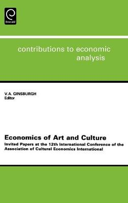 Economics of Art and Culture: Invited Papers at the 12th International Conference of the Association of Cultural Economics International - Contributions to Economic Analysis v. 260 (Hardback)