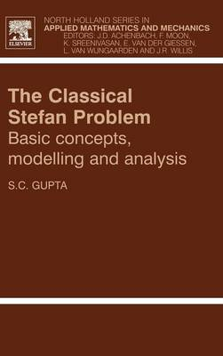 The Classical Stefan Problem: Basic Concepts, Modelling and Analysis - North-Holland Series in Applied Mathematics & Mechanics v. 45 (Hardback)