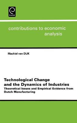 Technological Change and the Dynamics of Industries: Theoretical Issues and Empirical Evidence from Dutch Manufacturing - Contributions to Economic Analysis v. 254 (Hardback)