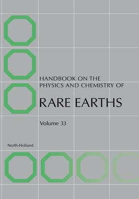 Handbook on the Physics and Chemistry of Rare Earths - Handbook on the Physics & Chemistry of Rare Earths 33 (Hardback)