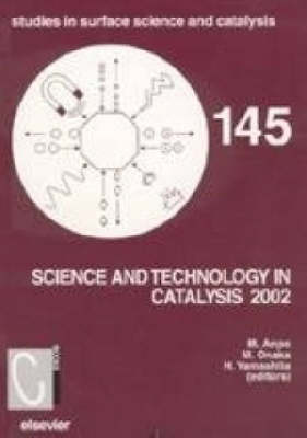 Science and Technology in Catalysis: Proceedings of the Fourth Tokyo Conference on Advanced Catalytic Science and Technology - Studies in Surface Science and Catalysis v. 145 (Hardback)