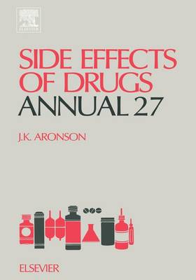 Side Effects of Drugs Annual: A Worldwide Yearly Survey of New Data and Trends in Adverse Drug Reactions and Interactions - Side Effects of Drugs Annual v. 27 (Hardback)
