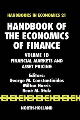 Handbook of the Economics of Finance: Financial Markets and Asset Pricing - Handbook of the Economics of Finance v. 1B (Hardback)