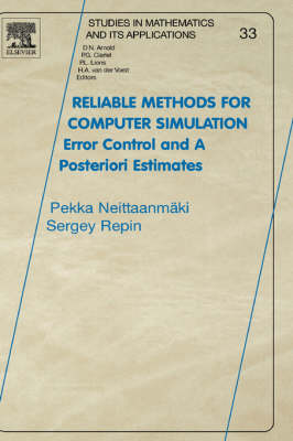 Reliable Methods for Computer Simulation: Error Control and Posteriori Estimates - Studies in Mathematics & its Applications v. 33 (Hardback)