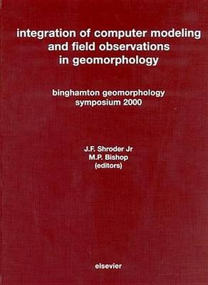 Integration of Computer Modeling and Field Observations in Geomorphology: Binghamton Geomorphology Symposium 2000 (Hardback)