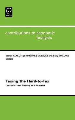 Taxing the Hard-to-tax: Lessons from Theory and Practice - Contributions to Economic Analysis v. 268 (Hardback)