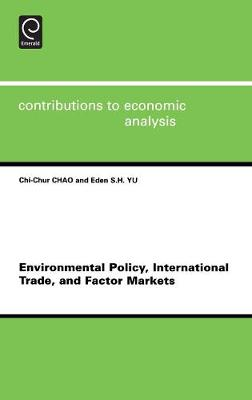 Environmental Policy International Trade and Factor Markets - Contributions to Economic Analysis v. 267 (Hardback)