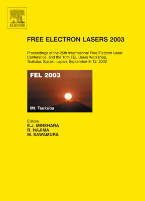 Free Electron Lasers 2003: Proceedings of the 25th International Free Electron Laser Conference and the 10th FEL Users Workshop, Tsukuba, Ibaraki, Japan, 8-12 September 2003 (Hardback)