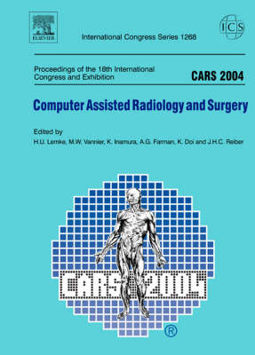 Computer Assisted Radiology and Surgery (CARS) 2004: Proceedings of the 18th International Congress and Exhibition, Chicago, USA, June 23 - 26, 2004 - International Congress S. v. 1268 (Hardback)