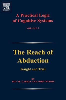 A Practical Logic of Cognitive Systems: The Reach of Abduction - Insight and Trial (Hardback)