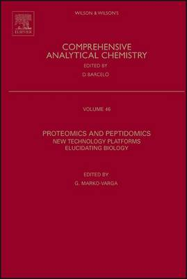 Proteomics and Peptidomics: New Technology Platforms Elucidating Biology - Comprehensive Analytical Chemistry v. 46 (Hardback)
