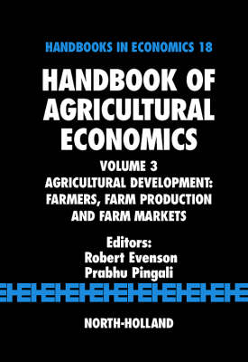 Agricultural Development : Farmers, Farm Production and Farm Markets: Volume 3 - Handbook of Agricultural Economics v. 3 (Hardback)