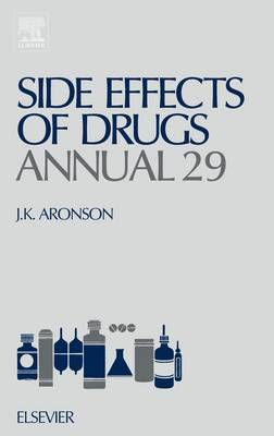 Side Effects of Drugs Annual: A Worldwide Yearly Survey of New Data and Trends in Adverse Drug Reactions - Side Effects of Drugs Annual 29 (Hardback)