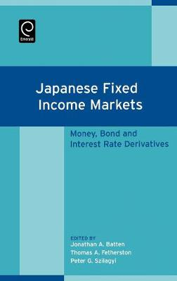 Japanese Fixed Income Markets: Money, Bond and Interest Rate Derivatives (Hardback)
