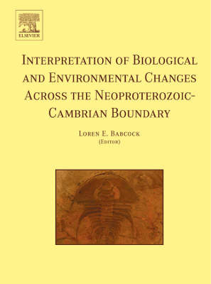Interpretation of Biological and Environmental Changes Across the Neoproterozoic Cambrian Boundary (Hardback)