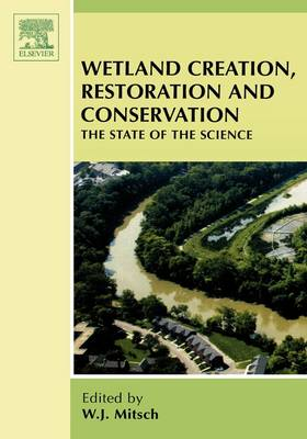 Wetland Creation, Restoration, and Conservation: The State of Science (Hardback)