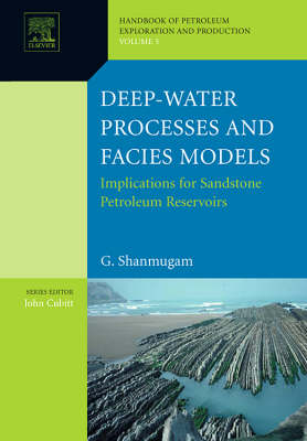 Deep-Water Processes and Facies Models: Implications for Sandstone Petroleum Reservoirs - Handbook of Petroleum Exploration & Production v. 5 (Hardback)