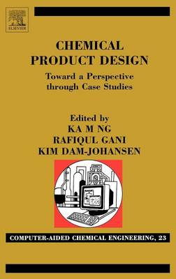 Chemical Product Design: Towards a Perspective Through Case Studies - Computer Aided Chemical Engineering v. 23 (Hardback)