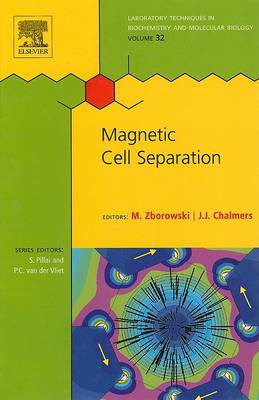 Magnetic Cell Separation - Laboratory Techniques in Biochemistry and Molecular Biology v. 32 (Hardback)