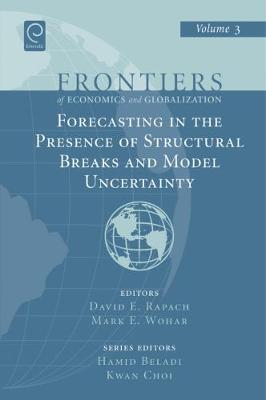 Forecasting in the Presence of Structural Breaks and Model Uncertainty - Frontiers of Economics and Globalization v. 3 (Hardback)