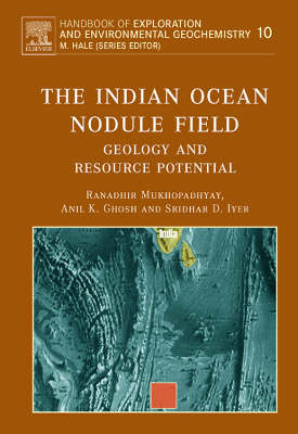 The Indian Ocean Nodule Field: Geology and Resource Potential - Handbook of Exploration and Environmental Geochemistry v. 10 (Hardback)