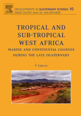 Tropical and Sub-tropical West Africa: Marine and Continental Changes During the Late Quaternary - Developments in Quaternary Science v. 10 (Hardback)