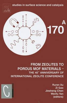 From Zeolites to Porous MOF Materials - The 40th Anniversary of International Zeolite Conference: Proceedings of the 15th International Zeolite Conference, Beijing, P. R. China, 12-17th August 2007 - Studies in Surface Science and Catalysis v. 170 (Hardback)