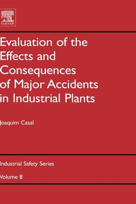 Evaluation of the Effects and Consequences of Major Accidents in Industrial Plants - Industrial Safety Series v. 8 (Hardback)