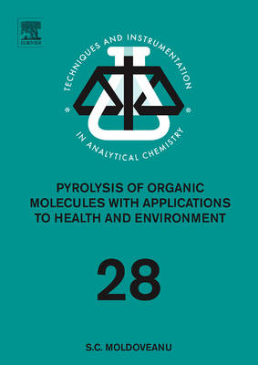 Pyrolysis of Organic Molecules: Applications to Health and Environmental Issues - Techniques & Instrumentation in Analytical Chemistry 28 (Hardback)