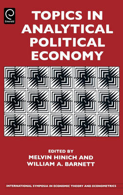 Topics in Analytical Political Economy - International Symposia in Economic Theory & Econometrics v. 17 (Hardback)