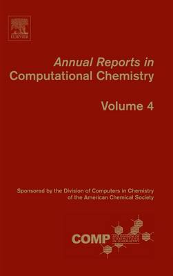 Annual Reports in Computational Chemistry - Annual Reports in Computational Chemistry 4 (Hardback)