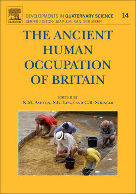 The Ancient Human Occupation of Britain - Developments in Quaternary Science v. 14 (Hardback)