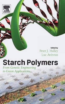 Starch Polymers: From Genetic Engineering to Green Applications (Hardback)