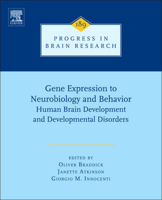 Gene Expression to Neurobiology and Behaviour: Human Brain Development and Developmental Disorders - Progress in Brain Research 189 (Hardback)