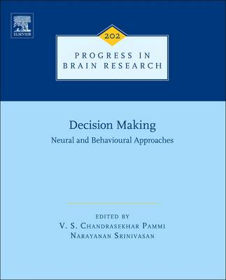 Decision Making: Neural and Behavioural Approaches - Progress in Brain Research 202 (Hardback)