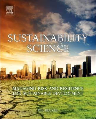 Sustainability Science: Managing Risk and Resilience for Sustainable Development (Hardback)
