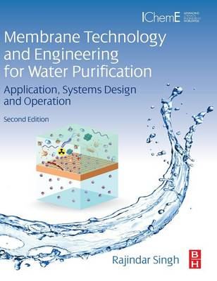 Membrane Technology and Engineering for Water Purification: Application, Systems Design and Operation (Hardback)