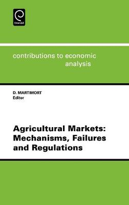 Agricultural Markets: Mechanisms, Failures and Regulations - Contributions to Economic Analysis v. 234 (Hardback)