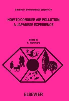 How to Conquer Air Pollution: Japanese Experience - Studies in Environmental Science S. (Hardback)