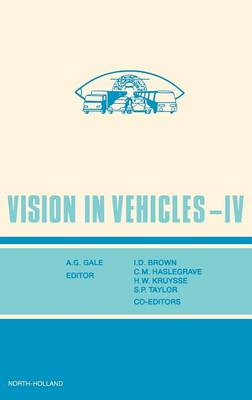 Vision in Vehicles: Selected/edited Proceedings of the Fourth International Conference, Leiden, the Netherlands, 27-29 August 1991 IV - Vision in Vehicles v. 4 (Hardback)