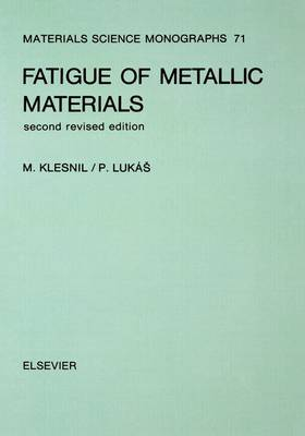 Fatigue of Metallic Materials - Materials Science Monographs v. 71 (Hardback)