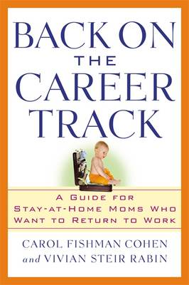 Back on the Career Track: A Guide for Stay-at-Home Mothers Who Want to Return to Work (Paperback)