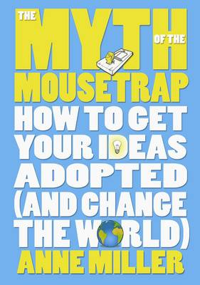 The Myth of the Mousetrap: How Your Ideas Can Change the World (Hardback)