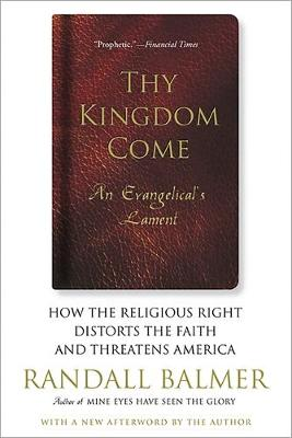 Thy Kingdom Come: How the Religious Right Distorts Faith and Threatens America (Paperback)