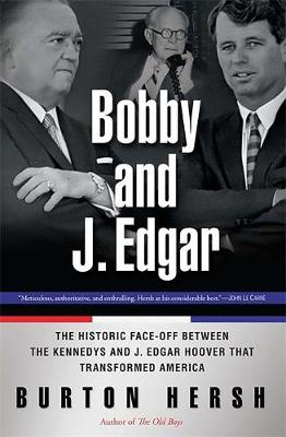 Bobby and J. Edgar: The Historic Face-off Between the Kennedys and J. Edgar Hoover That Transformed America (Paperback)