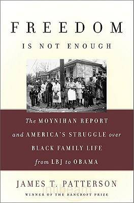 The Freedom is Not Enough: The Moynihan Report and America's Struggle Over Black Family Life - Fom LBJ to Obama (Hardback)